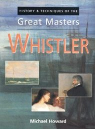 Whistler: History & Techniques of the Great Masters