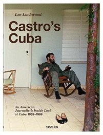 Lee Lockwood: Castro's Cuba, An American Journalist's Inside Look at Cuba, 1959-1969