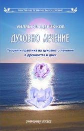 Духовно лечение. Теория и практика на духовното лечение в древността и днес