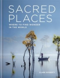 Sacred Places : Where to find wonder in the world
